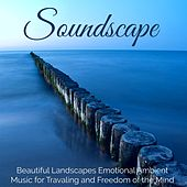 Soundscape – Beautiful Landscapes Emotional Ambient Music for Traveling and Freedom of the Mind de Various Artists