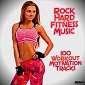 Rock Hard Fitness Music: 100 Workout Motivation Tracks by Various Artists