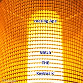 Glitch the Keyboard by Roesing Ape
