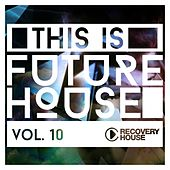 This Is Future House, Vol. 10 von Various Artists