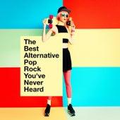 The Best Alternative Pop Rock You've Never Heard by Various Artists