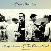Sings Songs Of The Open Road (Remastered 2017) de Cisco Houston