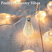 Positive Country Vibes by Various Artists