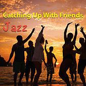Catching Up With Friends. Jazz di Various Artists