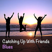 Catching Up With Friends. Blues von Various Artists