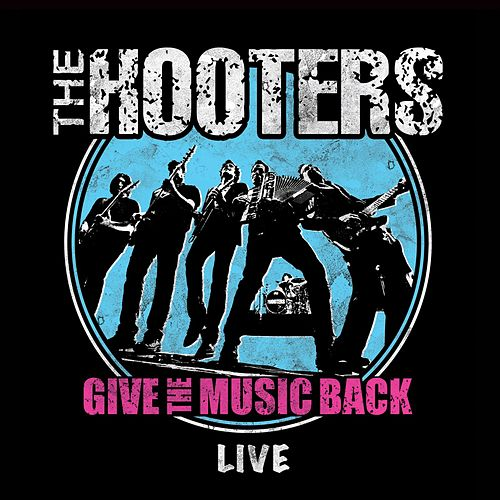 Give the Music Back - Live Double Album by The Hooters