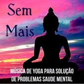 Sem Mais - Música de Yoga para Solução de Problemas Saude Mental Técnicas de Hipnose com Sons da Natureza New Age Instrumentais de Relaxamento