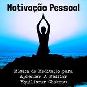 Motivação Pessoal - Música de Meditação para Aprender A Meditar Equilibrar Chakras com Sons Instrumentais Espirituais de Relaxamento