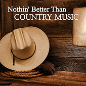 Nothin' Better Than Country Music von Various Artists