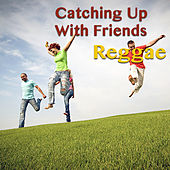 Catching Up With Friends. Reggae by Various Artists
