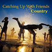 Catching Up With Friends. Country de Various Artists