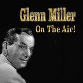 Glenn Miller on the Air! by Glenn Miller