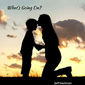 What's Going On? by Jeff Hartman