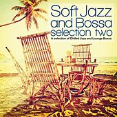 Soft Jazz and Bossa Selection Two (A Selection of Chilled Jazz and Lounge Bossa) by Various Artists