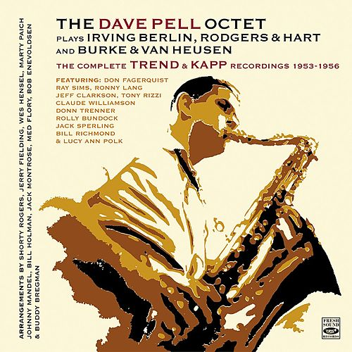 The Dave Pell Octet Plays Irving Berlin, Rodgers & Hart and Burke & Van Heusen. The Complete Trend Recordings 1953-1954 by Dave Pell
