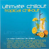 Ultimate Chillout, Tropical Chill-Out by Various Artists