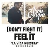 (Don't Fight It) Feel It (AronChupa Edit [La Vida NuestraSoundtrack]) by AronChupa
