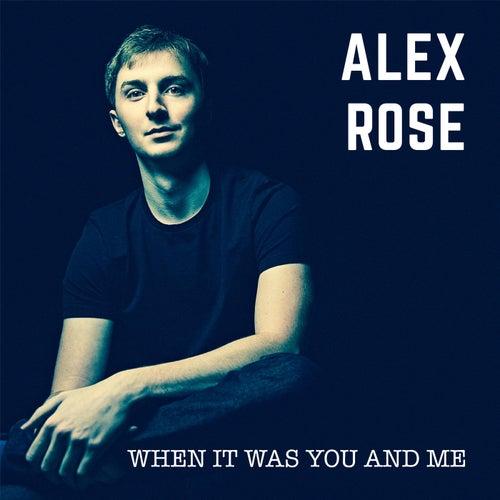 When It Was You and Me de Alex Rose