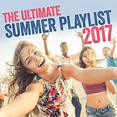 The Ultimate Summer Playlist 2017 by Various Artists