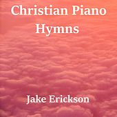 Christian Piano Hymns by Jake Erickson