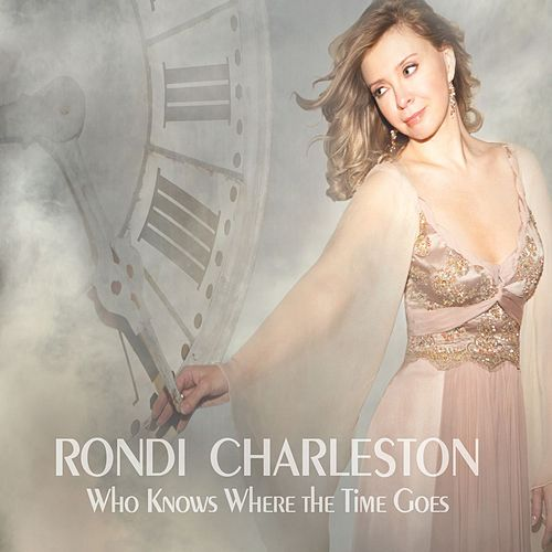 Who Knows Where the Time Goes by Rondi Charleston