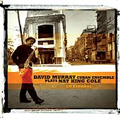 David Murray Cuban Ensemle Plays Nat King Cole (En Espanol) by David Murray