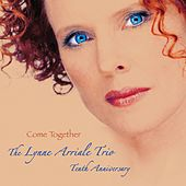 Come Together (Tenth Anniversary) by Lynne Arriale Trio