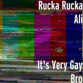 It's Very Gay Bro by Rucka Rucka Ali