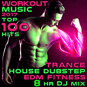 Workout Music 2017 Top 100 Hits Trance House Dubstep EDM Fitness 8 Hr DJ Mix von Various Artists
