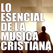Lo Esencial de la Música Cristiana by Various Artists