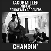 Changin' by Jacob Miller and the Bridge City Crooners