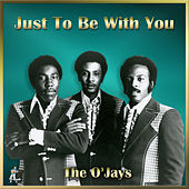 Just To Be With You by The O'Jays
