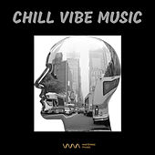 Chill Vibe Music - Electronic by Various Artists