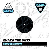 Trouble Room von Khaza The Bass