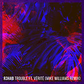 Trouble (Mike Williams Remix) di R3HAB