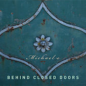 Behind Closed Doors by Michael e