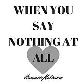 When You Say Nothing At All by Hannes Nilsson