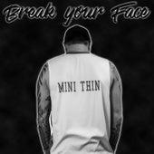 Break Your Face by Minithin