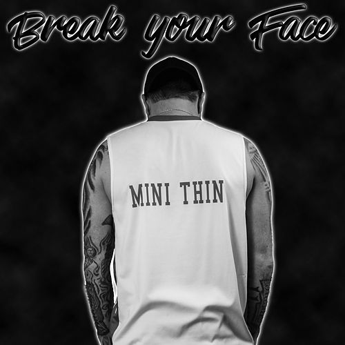 Break Your Face by Minithin