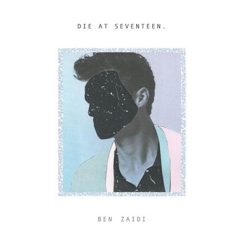 Die at Seventeen. by Ben Zaidi