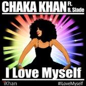 I Love Myself (feat. B. Slade) by Chaka Khan