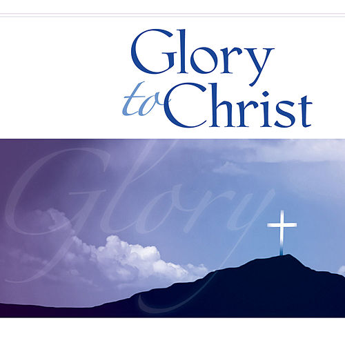 Adoration Series: Glory to Christ by J. Daniel Smith