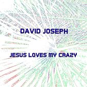 Jesus Loves My Crazy by David Joseph