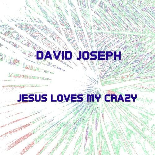 Jesus Loves My Crazy by David Joseph