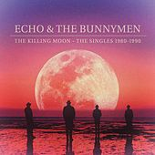 The Killing Moon - The Singles 1980-1990 by Echo and the Bunnymen