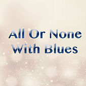 All Or None With Blues by Various Artists