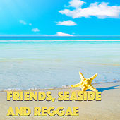 Friends, Seaside And Reggae by Various Artists