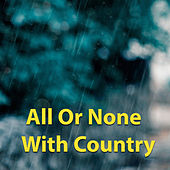 All Or None With Country von Various Artists