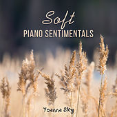 Soft Piano Sentimentals by Yoanna Sky
