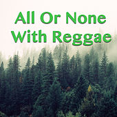 All Or None With Reggae by Various Artists